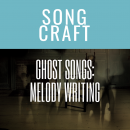 Ghost Songs: Melody Writing