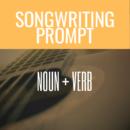 Create A Song Prompt: Noun + Verb