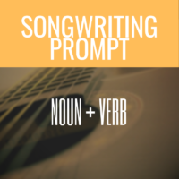 Create A Song Prompt: Noun + Verb