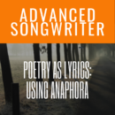 Poetry As Lyrics: Using Anaphora