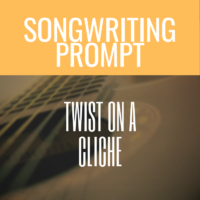 Create A New Song Idea: Twist On A Cliche