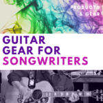 guitar gear for songwriters